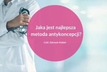 Antykoncepcja – jaką metodę wybrać?